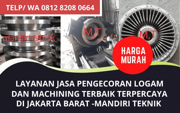 Pengecoran Logam dan Machining Murah di Jakarta Barat